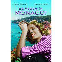 Carte Editura Corint, Ne vedem in Monaco!, Hazel Gaynor, Heather Webb
