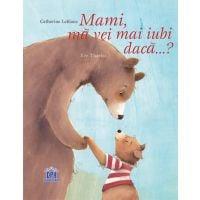 Carte pentru copii - Mami, ma vei mai iubi daca...?