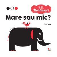CEDMONT16_001w Carte Editura Litera, Montessori, Mic sau mare  0 - 12 luni