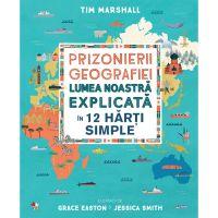 CNG71_001w Carte Editura Litera, Prizonierii geografiei. Lumea noastra explicata in 12 harti simple, Tim Marshall