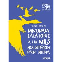 CNILSAUR_001w Carte Editura Arthur, Minunata calatorie a lui Nils Holgersson prin Suedia, Selma Lagerlof