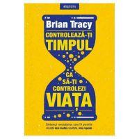Carte Editura Litera, Controleaza-ti timpul ca sa-ti controlezi viata, Brian Tracy