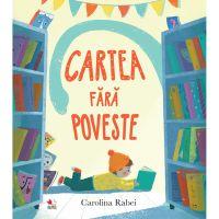 CPB199_001w Carte Editura Litera, Cartea fara poveste, Carolina Rabei