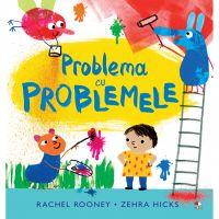 CPB242_001w Carte Editura Litera, Problema cu problemele, Rachel Rooney, Zehra Hicks