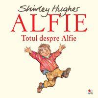 CPBA05_001w Carte Editura Litera, Alfie. Totul despre Alfie, Shirley Hughes