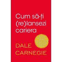 Carte Editura Litera, Cum sa-ti (re)lansezi cariera, Dale Carnegie