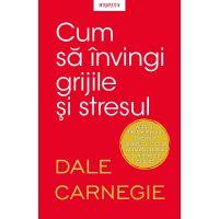 Carte Editura Litera, Cum sa invingi grijile si stresul, Dale Carnegie