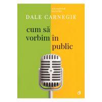 Cum sa vorbim in public Editia III revizuita, Dale Carnegie