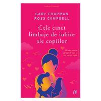 Cele cinci limbaje de iubire ale copiilor Editia V, Gary Chapman, Ross Campbell