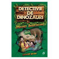 Detectivii de dinozauri in Padurea Amazoniana. Prima carte, Stephanie Baudet