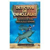 Detectivii de dinozauri in epava din insulele Bimini. A doua carte, Stephanie Baudet