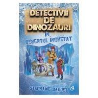 Detectivii de dinozauri in desertul inghetat. A treia carte, Stephanie Baudet