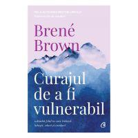 Curajul de a fi vulnerabil Editia II, Brene Brown