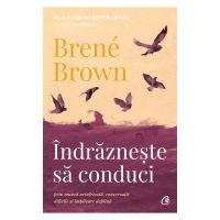 Indrazneste sa conduci, Brene Brown