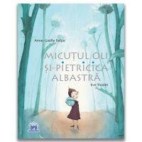 Carte Editura DPH, Micutul Oli si pietricica albastra, Anne-Gaelle Balpe