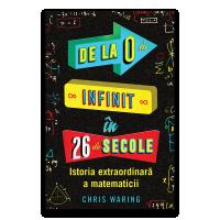 De la 0 la infinit in 26 de secole - Istoria extraordinara a matematicii, Chris Waring