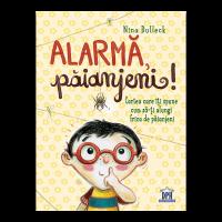 Alarma, paianjeni. Cartea care iti spune cum sa-ti alungi frica de paianjeni, Nina Dulleck