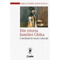 Carte Editura Corint, Din istoria familiei Ghika. Contributii de istorie culturala, Radulescu Mihai Sorin