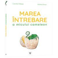EP4884_001w Carte Editura Epica, Marea intrebare a micului cameleon, Caroline Pellissier
