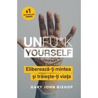 ET1737_001w Unfu*k yourself - Elibereaza-ti mintea si traieste-ti viata, Gary John Bishop