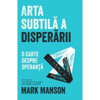 Arta subtila a disperarii, Mark Manson