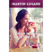 Viata e usoara, nu-ti face griji, Agnes Martin - Lugand
