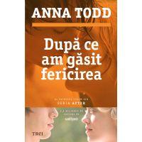 Dupa ce am gasit fericirea, Anna Todd