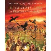 HU000665-4C_001w Carte Editura Humanitas, De la Vlad Tepes la Dracula Vampirul, Neagu Djuvara