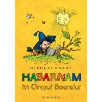 HU001103-2_001w Carte Editura Humanitas, Habarnam in Orasul Soarelui, Nikolai Nosov