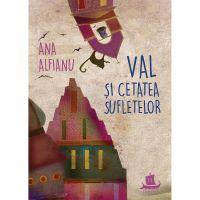 HU002650-1_001w Carte Editura Humanitas, Val si cetatea sufletelor, Ana Alfianu