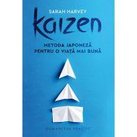 Kaizen. Metoda japoneza pentru o viata mai buna, Sarah Harvey