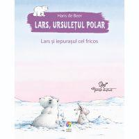JUN.1146_001w Carte Editura Corint, Lars, ursuletul polar. Lars si iepurasul cel fricos, Hans de Beer