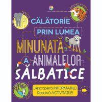 JUN.1225_001w Carte Editura Corint, Calatorie in lumea minunata a animalelor salbatice, Steve Parker