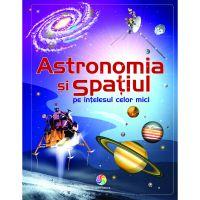 JUN.1238_001w Carte Editura Corint, Astronomia si spatiul pe intelesul celor mici, Emily Bone, Adam Larkum