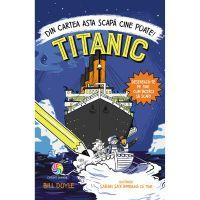 JUN.1280_001w Carte Editura Corint, Titanic. Din cartea asta scapa cine poate! Bill Doyle