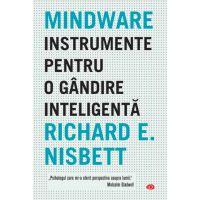 Carte Editura Litera, Mindware. Instrumente pentru o gandire inteligenta, Richard Nisbet