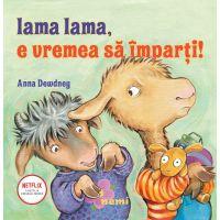 Lama Lama, E vremea sa imparti, Anna Dewdney