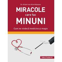 Miracole care fac minuni. Cum ne vindeca medicina si magia, Dr. Eckart von Hirschhausen