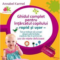 Ghidul pentru intarcatul copilului - rapid si usor. 100 retete delicioase, Annabel Karmel