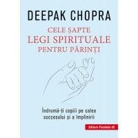 Cele sapte legi spirituale pentru parinti, Deepak Chopra