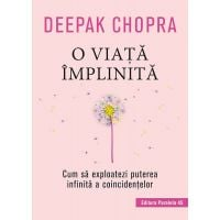 O viata implinita. Cum sa exploatezi puterea infinita a coincidentelor, Deepak Chopra