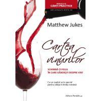 Cartea vinurilor. Schimba-ti felul in care gandesti despre vin!, Matthew Jukes