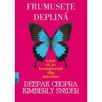 Frumusete deplina, Deepak Chopra, Kymberly Snyder