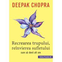 Recrearea trupului, reinvierea sufletului, Deepak Chopra