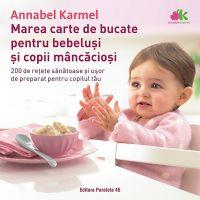 Marea carte de bucate pentru bebelusi mancaciosi, Annabel Karmel