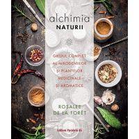 Alchimia naturii. Ghidul complet al mirodeniilor si plantelor medicinale si aromatice, Rosalee de la Foret