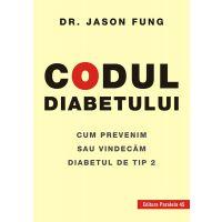 Codul diabetului. Cum prevenim sau vindecam diabetul de tip 2, Dr. Jason Fung