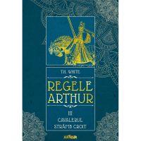 PX1051_001w Carte Editura Arthur, Regele Arthur 3. Cavalerul stramb croit, T.H. White