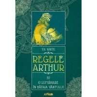 PX1052_001w Carte Editura Arthur, Regele Arthur 4. O lumanare in bataia vantului, T.H. White