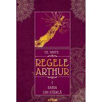 PX220_001w Carte Editura Arthur, Regele Arthur 1. Sabia din stanca, T.H. White
